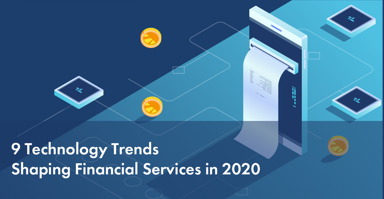 9 Technology Trends Shaping Financial Services in 2020